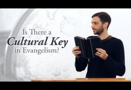 Is There a Cultural Key in Evangelism? – John Dees (5 min Video)