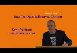 Gen 25:19-34 – The Quiet & Reserved Christian In Isaac – Kevin Williams
