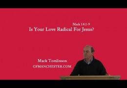 Is Your Love Radical For Jesus? – Mack Tomlinson (Mar 14:1-9)