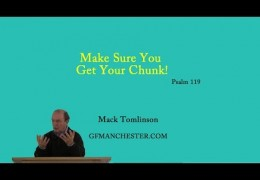 Make Sure You Get Your Chunk – Mack Tomlinson (Psalm 119)