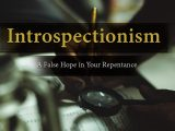 Introspectionism: A False Hope in Your Repentance – Conrad Murrell