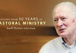 Lessons from 50 Years of Pastoral Ministry – Geoff Thomas Interview
