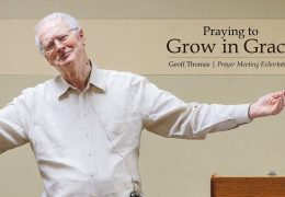 Praying to Grow in Grace – Geoff Thomas