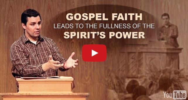 Gospel Faith Leads to the Fullness of the Spirit's Power  – Ryan Fullerton