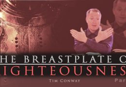 The Breastplate of Righteousness Pt. 3 (Putting On The Breastplate) – Tim Conway