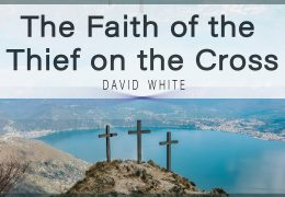 The Faith of the Thief on The Cross – David White