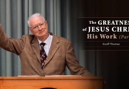The Greatness of Jesus Christ: His Work (Part 2) – Geoff Thomas