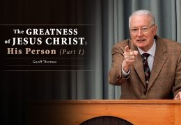 The Greatness of Jesus Christ: His Person (Part 1) – Geoff Thomas