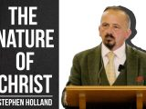 The Nature of Christ – Stephen Holland