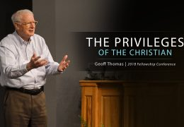 The Privileges of the Christian – Geoff Thomas