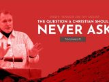 The Question A Christian Should Never Ask. – Tim Conway