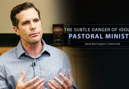 The Subtle Danger of Idolizing Pastoral Ministry – Jesse Barrington