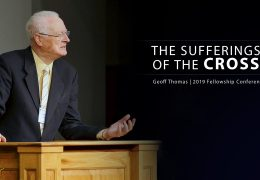 The Sufferings of the Cross – Geoff Thomas