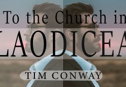 To the Church in Laodicea – Tim Conway