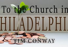 To the Church in Philadelphia – Tim Conway