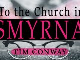 To the Church in Smyrna – Tim Conway