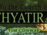 To the Church in Thyatira – Tim Conway