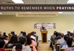 Truths to Remember When Praying – Tom Rayborn