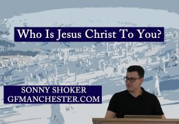 Who Is Jesus Christ To You? – Sonny Shoker