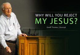 Why Will You Reject My Jesus? – Geoff Thomas